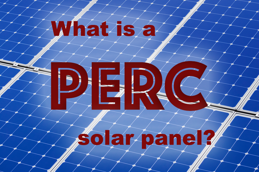 What Is A Perc Solar Panel And Should You Buy One